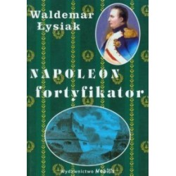 Napoleon fortyfikator...