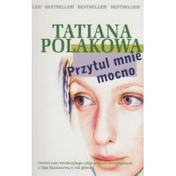 Przytul mnie mocno Tatiana...
